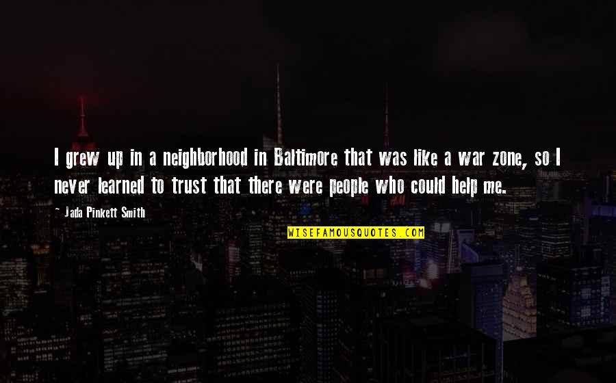 Your Neighborhood Quotes By Jada Pinkett Smith: I grew up in a neighborhood in Baltimore