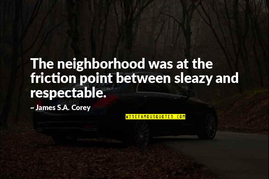 Your Neighborhood Quotes By James S.A. Corey: The neighborhood was at the friction point between