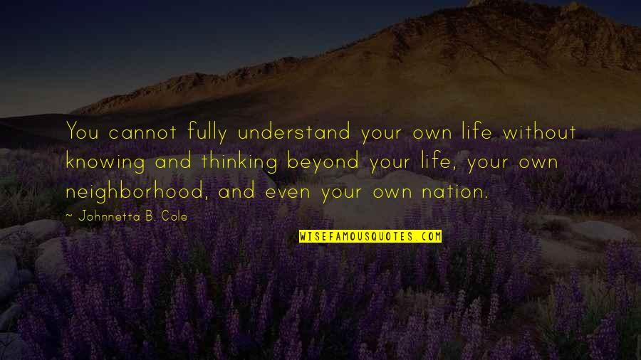 Your Neighborhood Quotes By Johnnetta B. Cole: You cannot fully understand your own life without