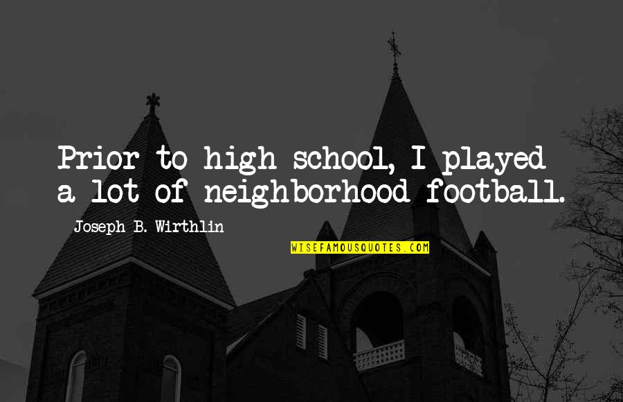Your Neighborhood Quotes By Joseph B. Wirthlin: Prior to high school, I played a lot