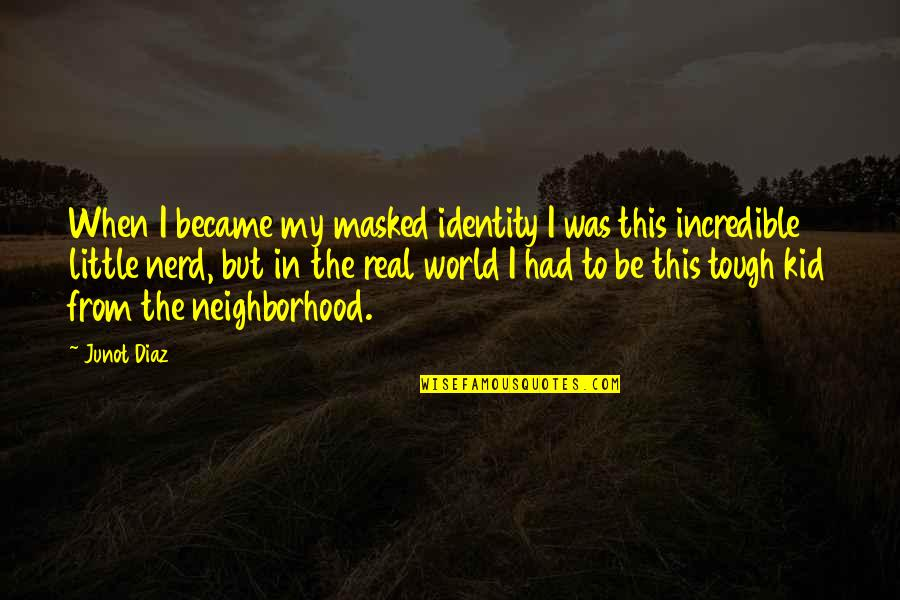 Your Neighborhood Quotes By Junot Diaz: When I became my masked identity I was