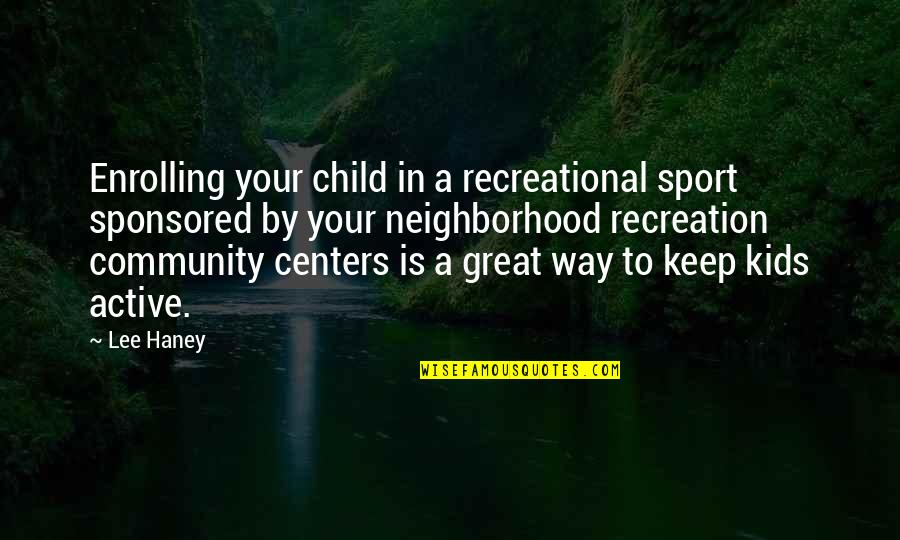 Your Neighborhood Quotes By Lee Haney: Enrolling your child in a recreational sport sponsored