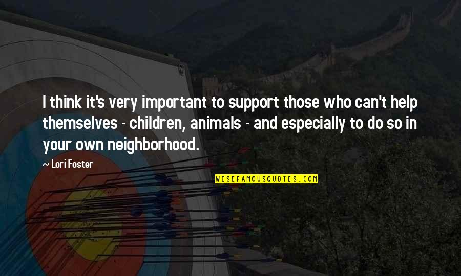 Your Neighborhood Quotes By Lori Foster: I think it's very important to support those