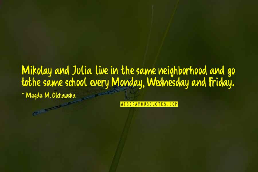 Your Neighborhood Quotes By Magda M. Olchawska: Mikolay and Julia live in the same neighborhood