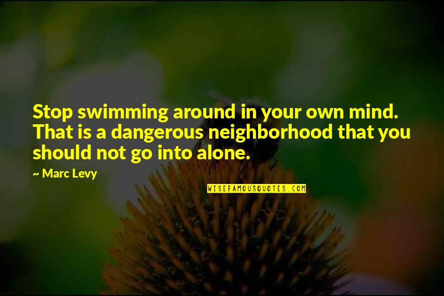 Your Neighborhood Quotes By Marc Levy: Stop swimming around in your own mind. That