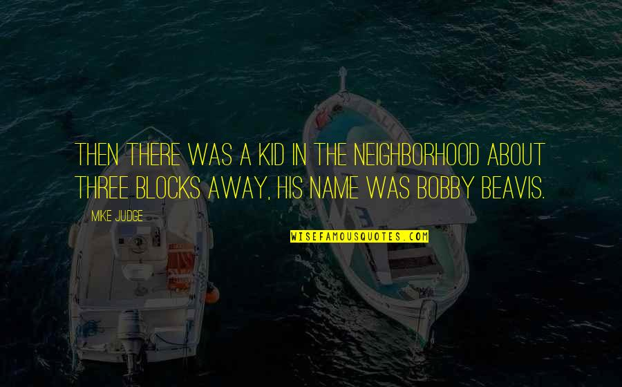 Your Neighborhood Quotes By Mike Judge: Then there was a kid in the neighborhood