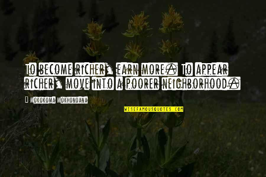 Your Neighborhood Quotes By Mokokoma Mokhonoana: To become richer, earn more. To appear richer,