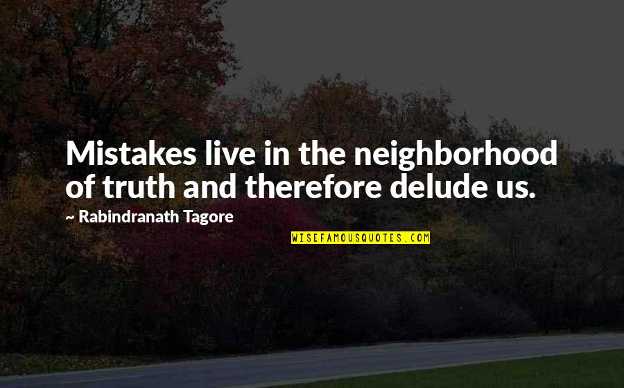 Your Neighborhood Quotes By Rabindranath Tagore: Mistakes live in the neighborhood of truth and