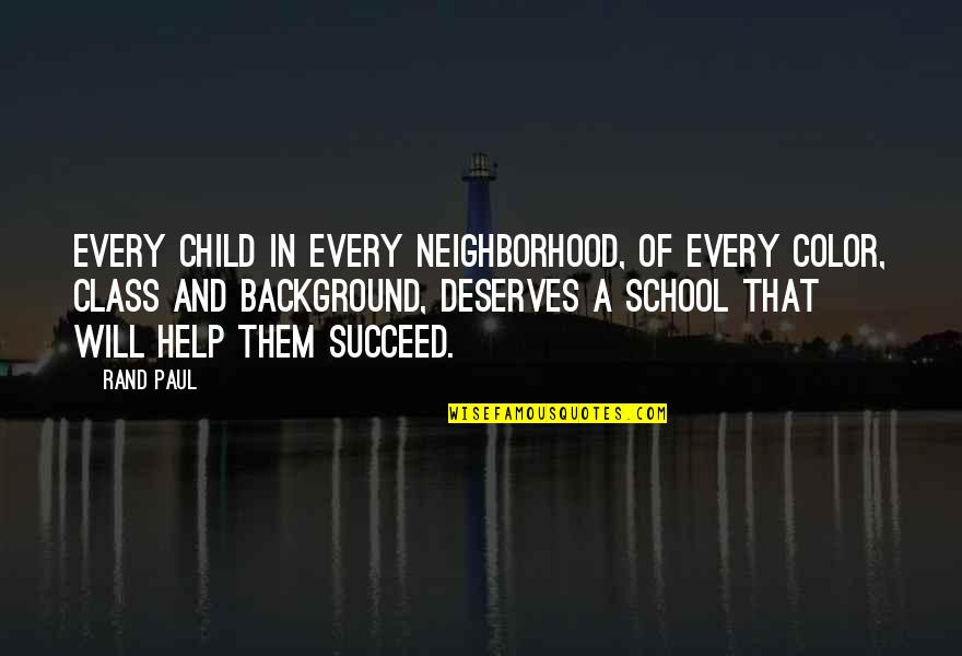 Your Neighborhood Quotes By Rand Paul: Every child in every neighborhood, of every color,