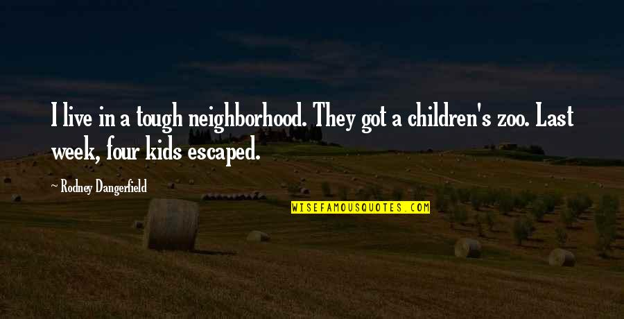 Your Neighborhood Quotes By Rodney Dangerfield: I live in a tough neighborhood. They got