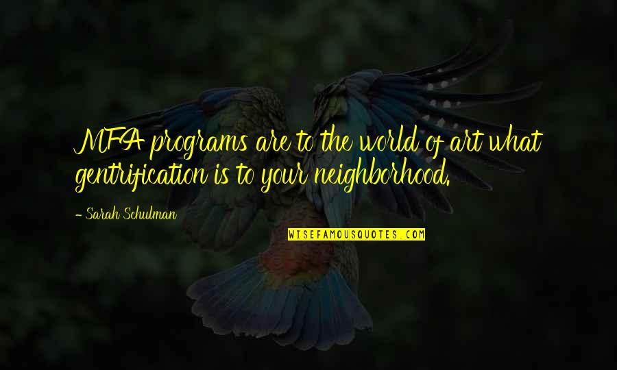 Your Neighborhood Quotes By Sarah Schulman: MFA programs are to the world of art
