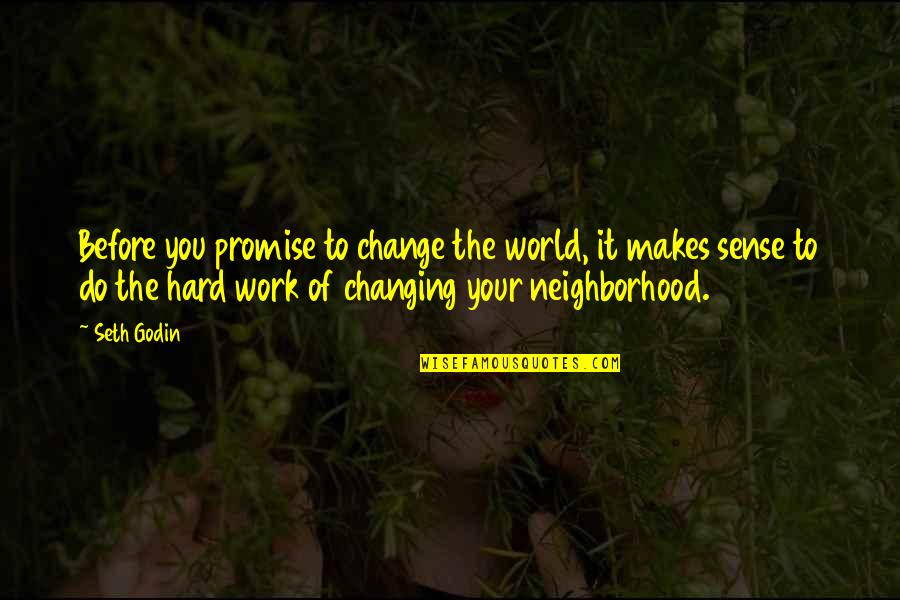 Your Neighborhood Quotes By Seth Godin: Before you promise to change the world, it