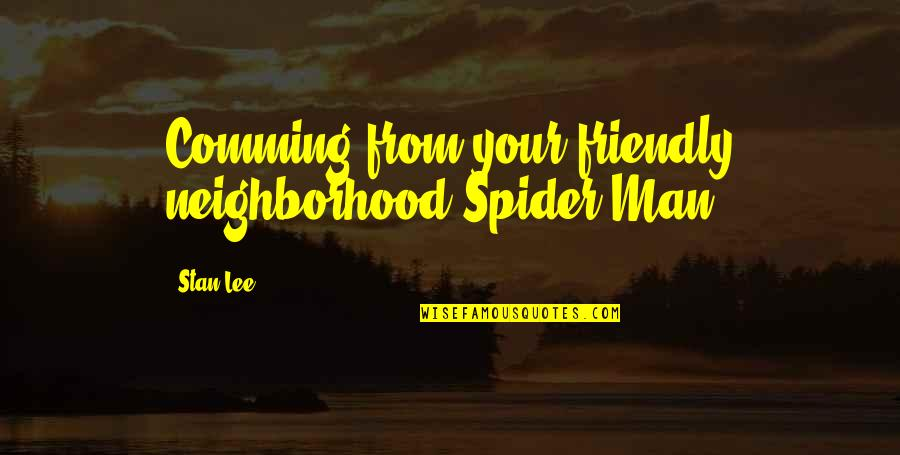 Your Neighborhood Quotes By Stan Lee: Comming from your friendly neighborhood Spider-Man