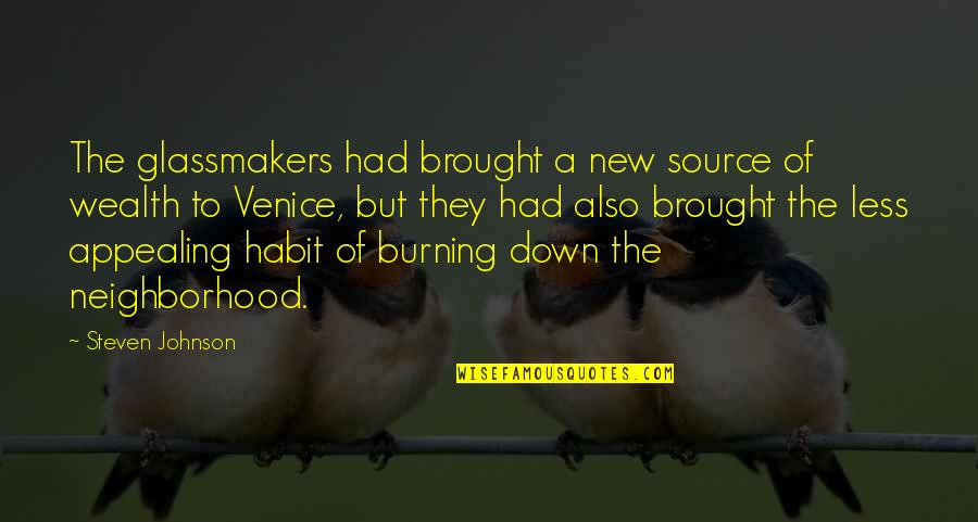 Your Neighborhood Quotes By Steven Johnson: The glassmakers had brought a new source of