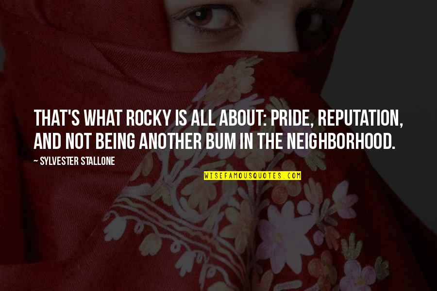 Your Neighborhood Quotes By Sylvester Stallone: That's what Rocky is all about: pride, reputation,