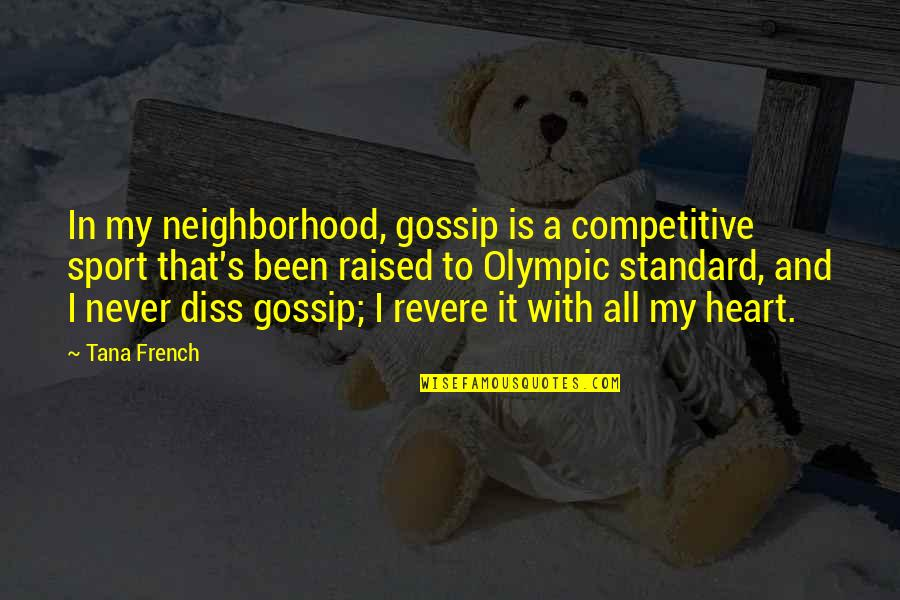 Your Neighborhood Quotes By Tana French: In my neighborhood, gossip is a competitive sport