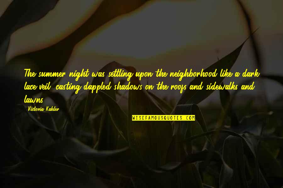 Your Neighborhood Quotes By Victoria Kahler: The summer night was settling upon the neighborhood