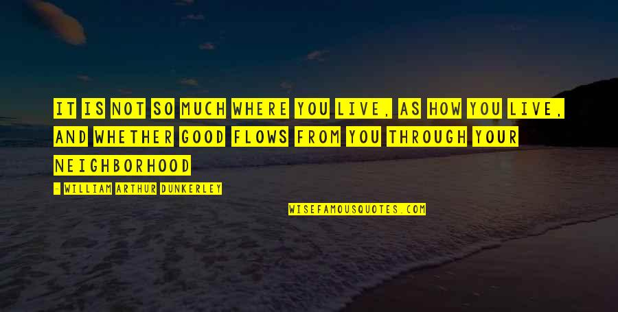 Your Neighborhood Quotes By William Arthur Dunkerley: It is not so much WHERE you live,
