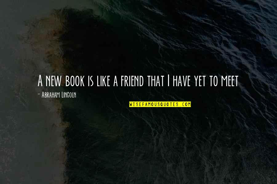 Your New Friend Quotes By Abraham Lincoln: A new book is like a friend that
