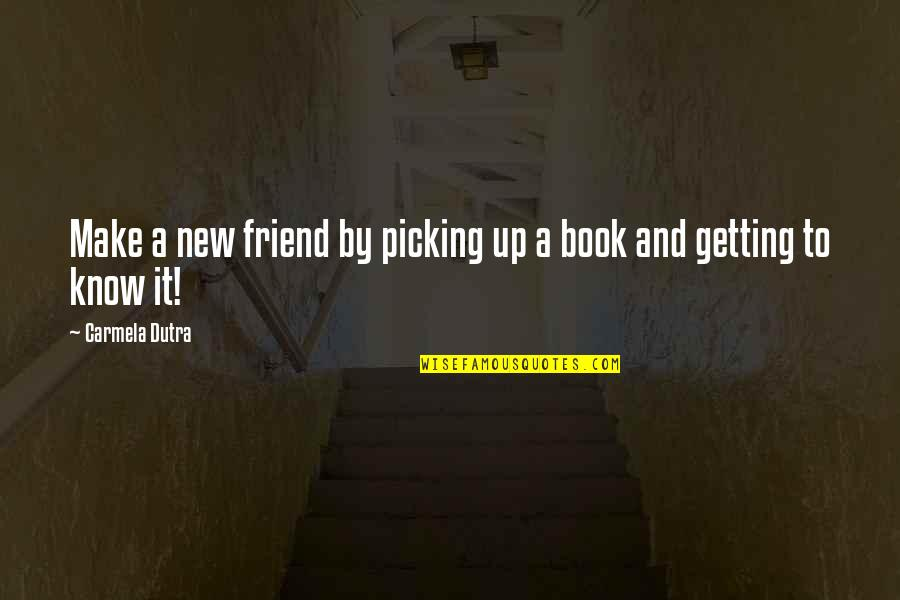 Your New Friend Quotes By Carmela Dutra: Make a new friend by picking up a