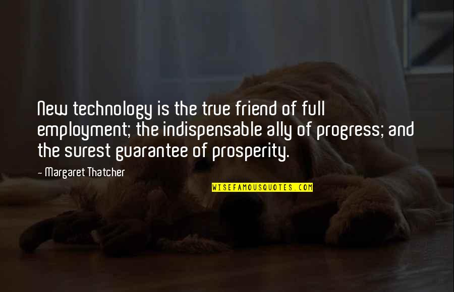 Your New Friend Quotes By Margaret Thatcher: New technology is the true friend of full