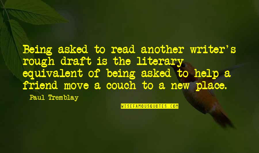 Your New Friend Quotes By Paul Tremblay: Being asked to read another writer's rough draft