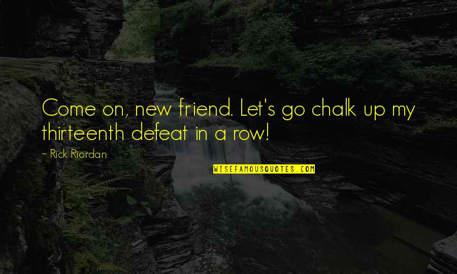Your New Friend Quotes By Rick Riordan: Come on, new friend. Let's go chalk up