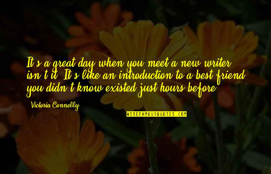 Your New Friend Quotes By Victoria Connelly: It's a great day when you meet a