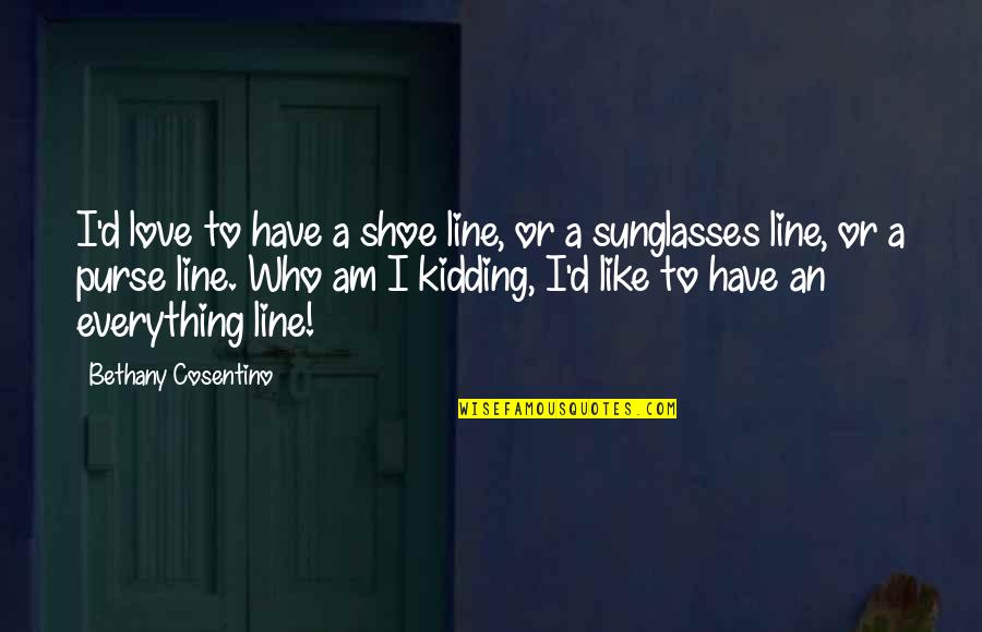 Your Not In My Shoes Quotes By Bethany Cosentino: I'd love to have a shoe line, or
