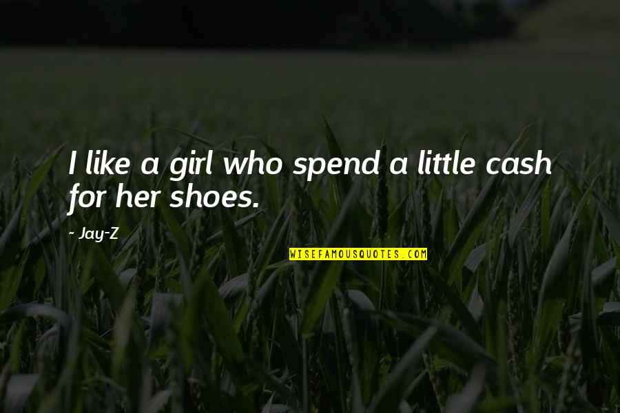 Your Not In My Shoes Quotes By Jay-Z: I like a girl who spend a little