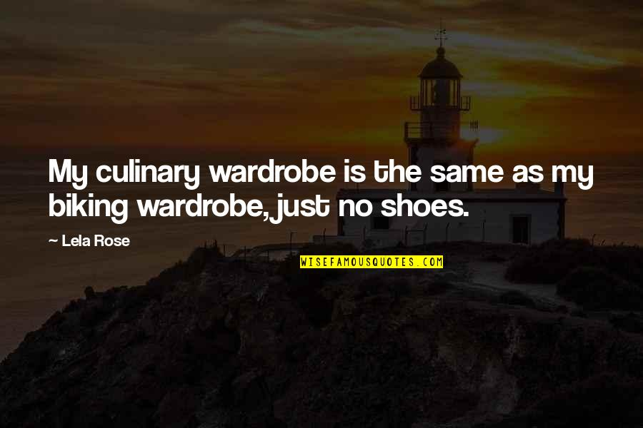 Your Not In My Shoes Quotes By Lela Rose: My culinary wardrobe is the same as my