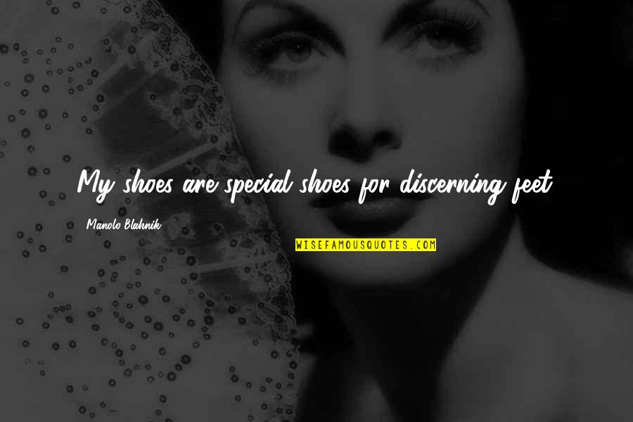 Your Not In My Shoes Quotes By Manolo Blahnik: My shoes are special shoes for discerning feet.
