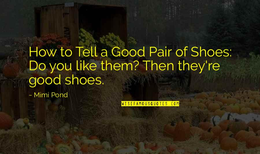 Your Not In My Shoes Quotes By Mimi Pond: How to Tell a Good Pair of Shoes: