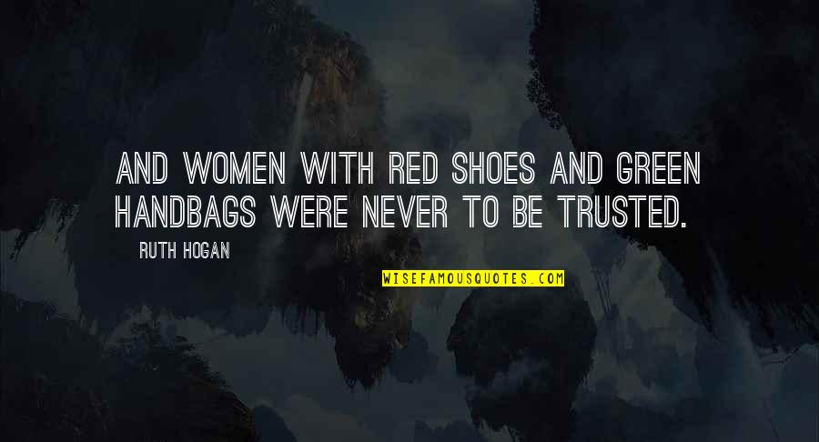 Your Not In My Shoes Quotes By Ruth Hogan: And women with red shoes and green handbags