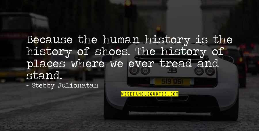 Your Not In My Shoes Quotes By Stebby Julionatan: Because the human history is the history of