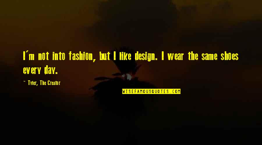 Your Not In My Shoes Quotes By Tyler, The Creator: I'm not into fashion, but I like design.