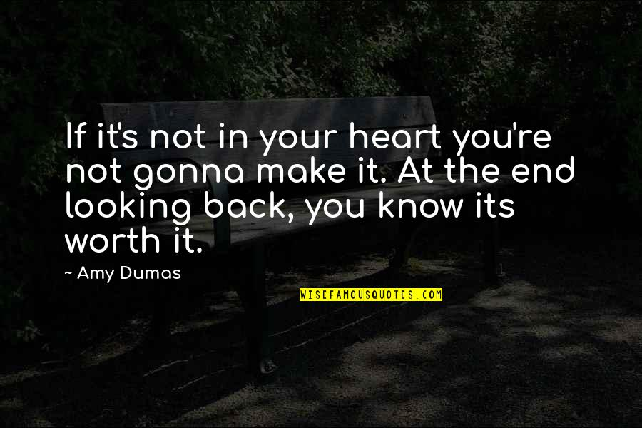 Your Not Worth The Quotes By Amy Dumas: If it's not in your heart you're not