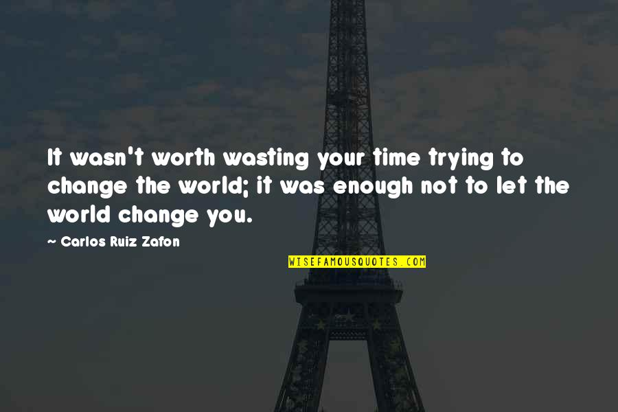 Your Not Worth The Quotes By Carlos Ruiz Zafon: It wasn't worth wasting your time trying to