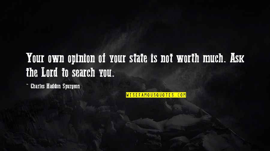 Your Not Worth The Quotes By Charles Haddon Spurgeon: Your own opinion of your state is not