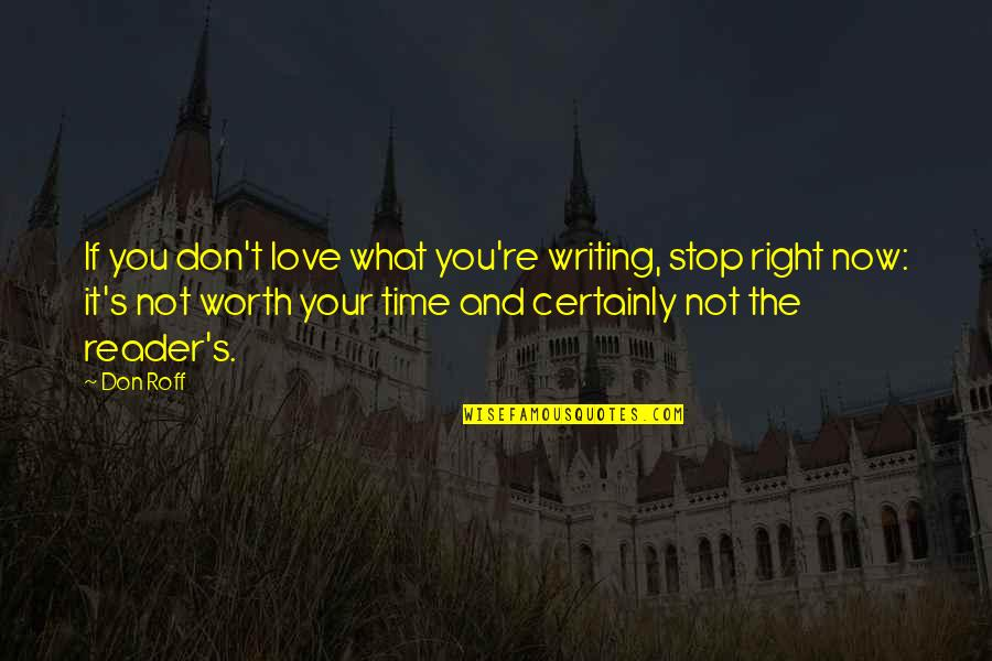 Your Not Worth The Quotes By Don Roff: If you don't love what you're writing, stop
