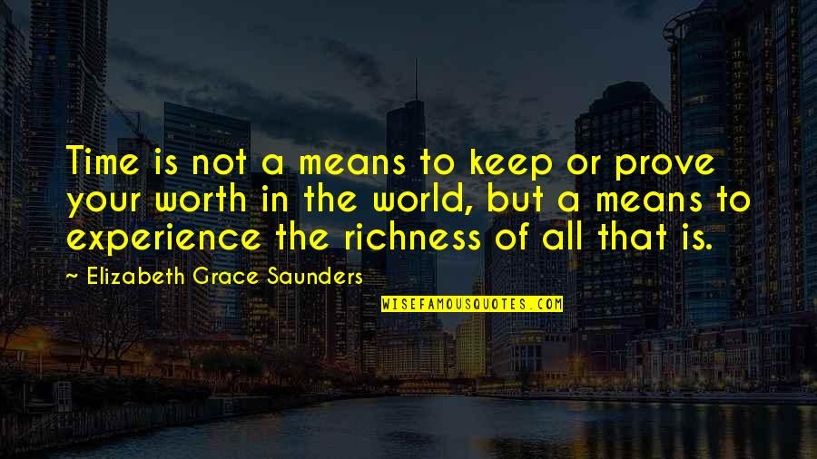 Your Not Worth The Quotes By Elizabeth Grace Saunders: Time is not a means to keep or