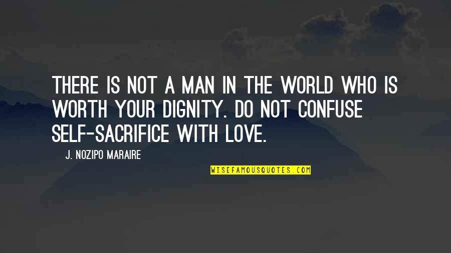 Your Not Worth The Quotes By J. Nozipo Maraire: There is not a man in the world
