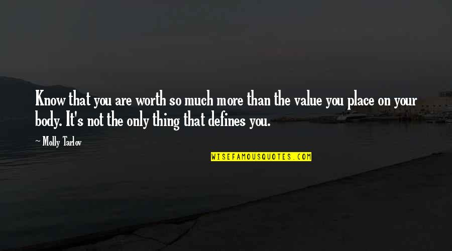 Your Not Worth The Quotes By Molly Tarlov: Know that you are worth so much more