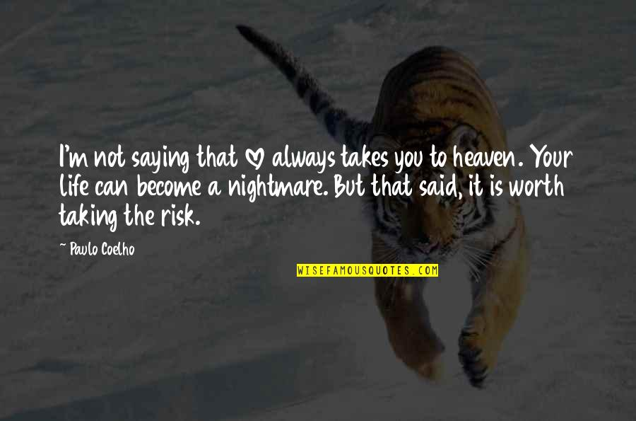 Your Not Worth The Quotes By Paulo Coelho: I'm not saying that love always takes you