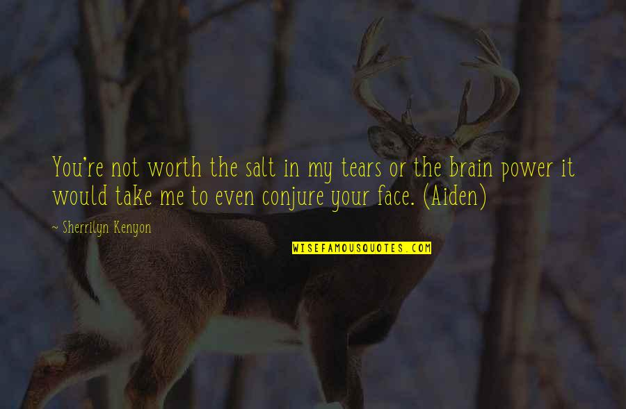 Your Not Worth The Quotes By Sherrilyn Kenyon: You're not worth the salt in my tears