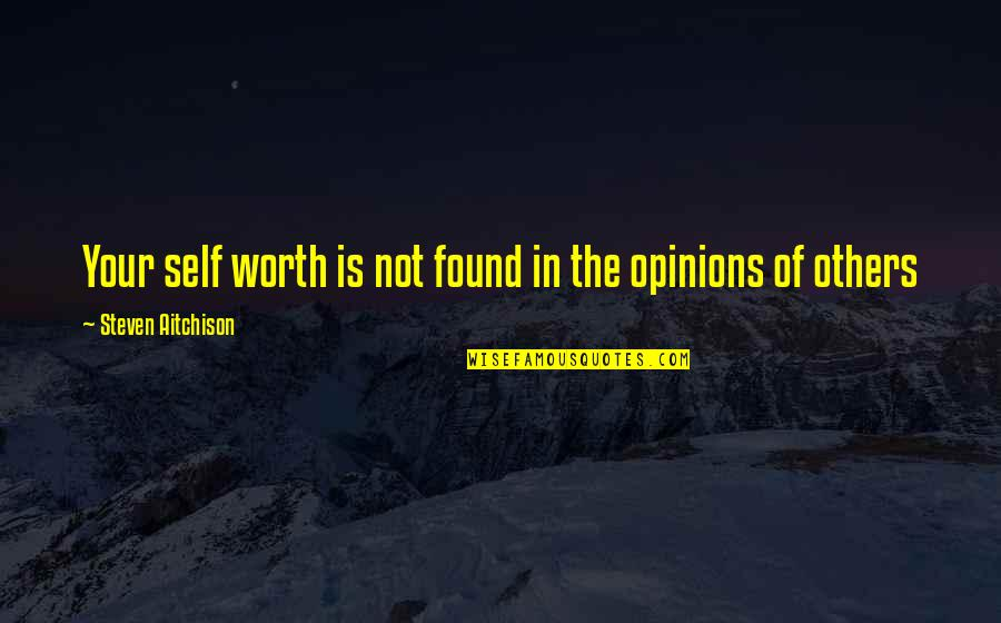 Your Not Worth The Quotes By Steven Aitchison: Your self worth is not found in the