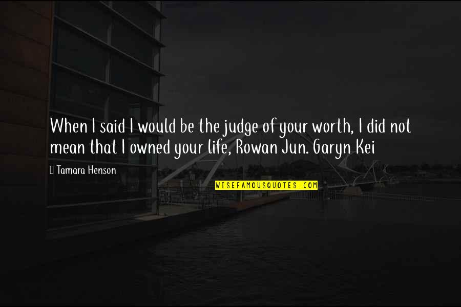 Your Not Worth The Quotes By Tamara Henson: When I said I would be the judge