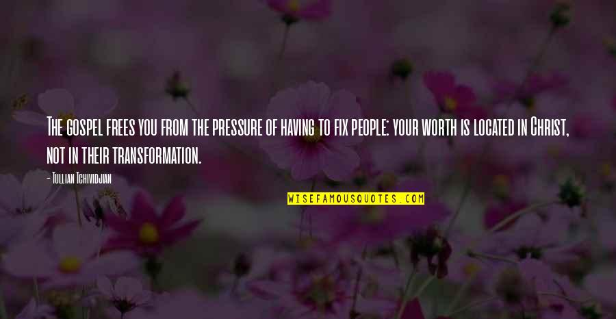 Your Not Worth The Quotes By Tullian Tchividjian: The gospel frees you from the pressure of