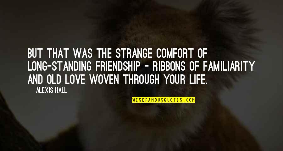 Your Old Love Quotes By Alexis Hall: But that was the strange comfort of long-standing