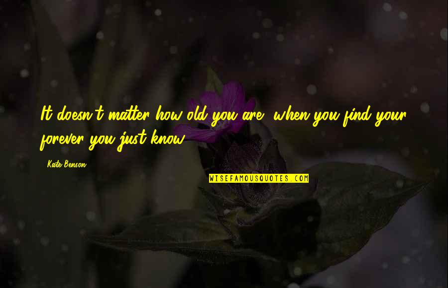 Your Old Love Quotes By Kate Benson: It doesn't matter how old you are, when